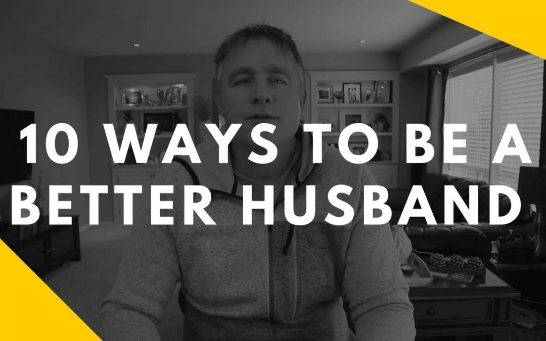 10 ways to be a better husband