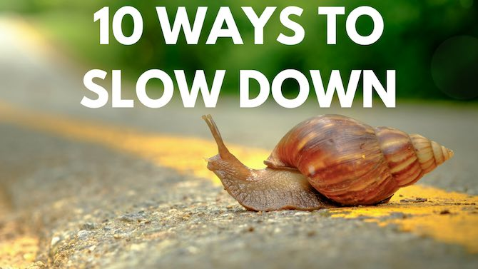 10 ways to slow life down