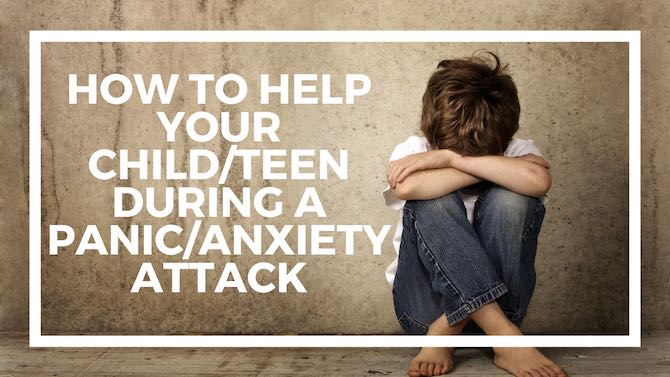 How to help your child/teen during a panic/anxiety attack