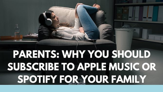 Parents: Why you should subscribe to Apple Music or Spotify