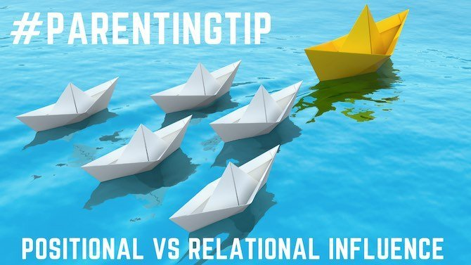 Parenting Tip: Positional VS Relational Influence