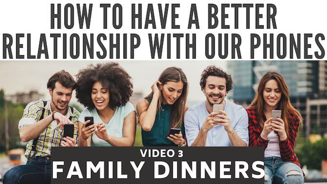 How to have a better relationship with our phones: family dinners