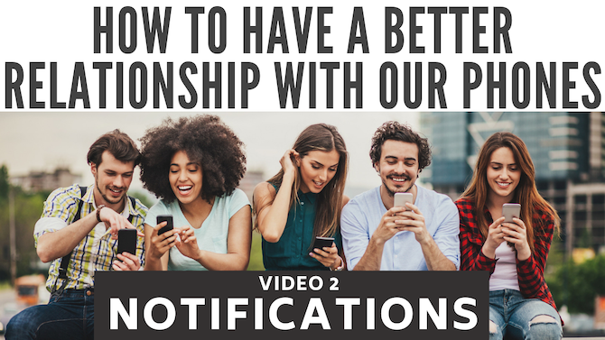 How to have a better relationship with our phones: notifications (video 2)