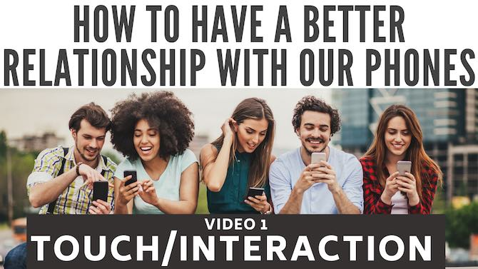 How to have a better relationship with our phones: touch and interaction (video 1/9)