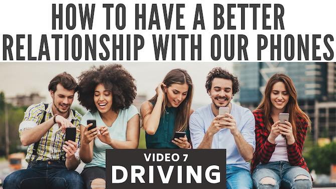 How to have a better relationship with our phones: driving (video 7)