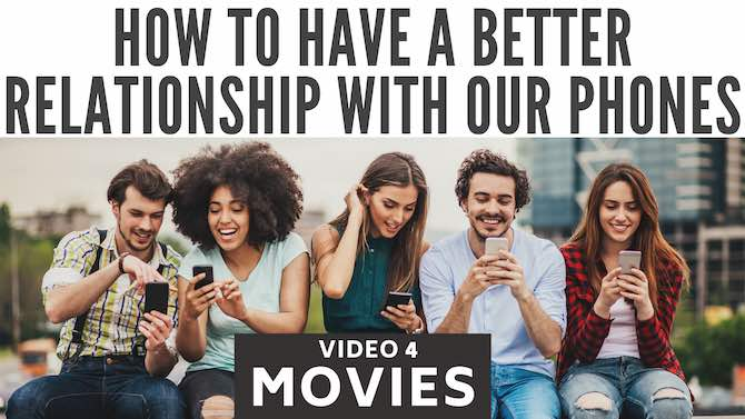 How to have a better relationship with our phones: movies (video 4)