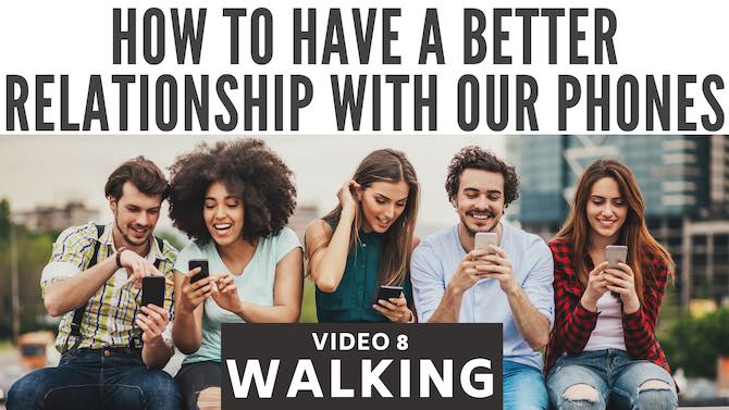 How to have a better relationship with our phones: walking (video 8)