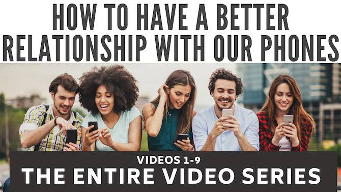 How to have a better relationship with our phones: entire 9-video series
