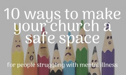 10 ways to make your church a safe space for people struggling with mental illness