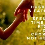 men… watching your kids and doing chores is not heroic or exceptional