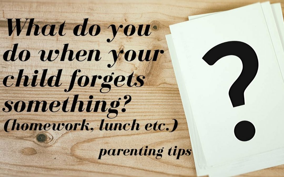 what do you do when your child forgets something?