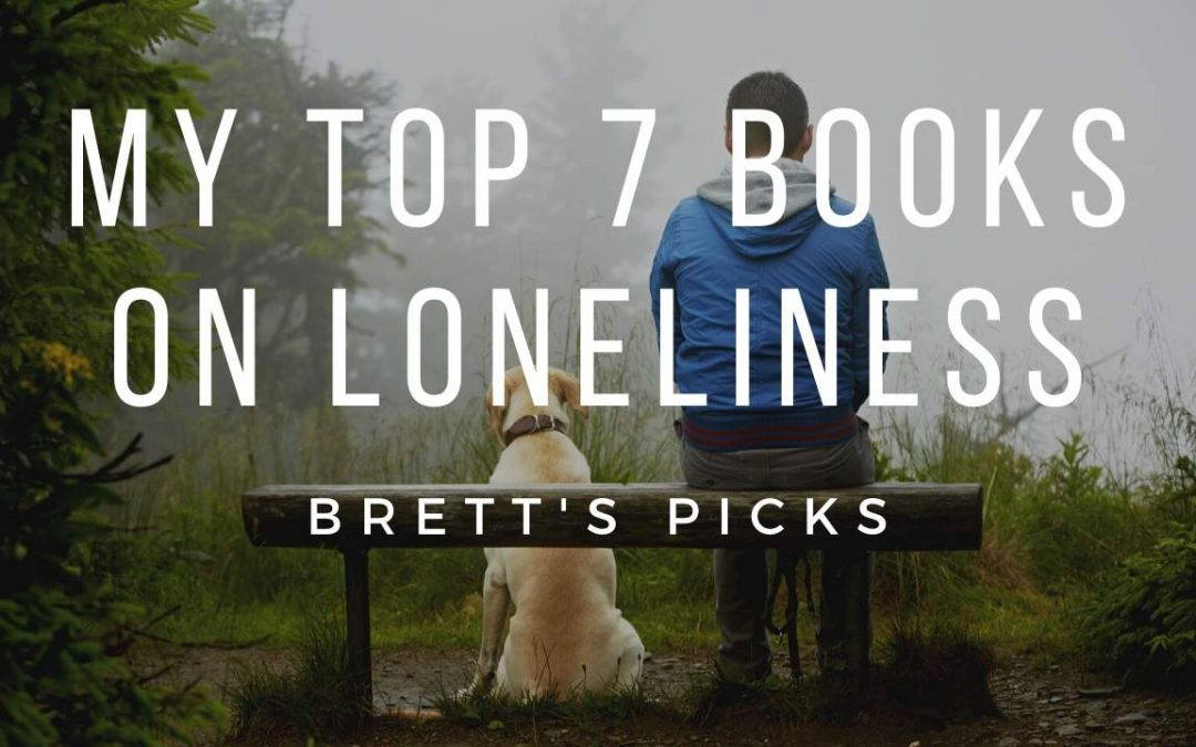 My top 7 books on Loneliness | Brett's Picks