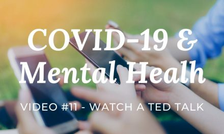 COVID-19 & Mental Health: Video #11 – Watch a TED talk