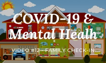 COVID-19 & Mental Health: Video #12 – Family Check-in