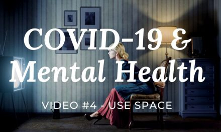 COVID-19 & Mental Health: Video #4 – Use Space