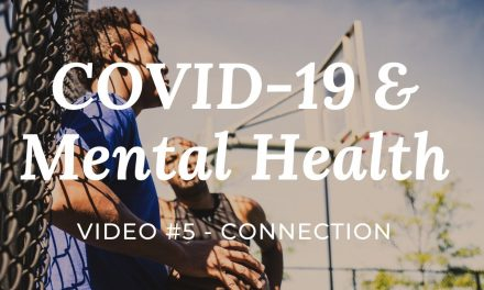 COVID-19 & Mental Health: Video #5 – Connection