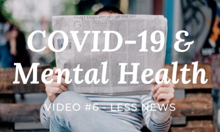 COVID-19 & Mental Health: Video #6 – Less News