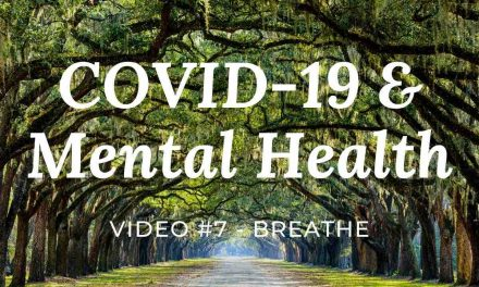 COVID-19 & Mental Health: Video #7 – Breathe