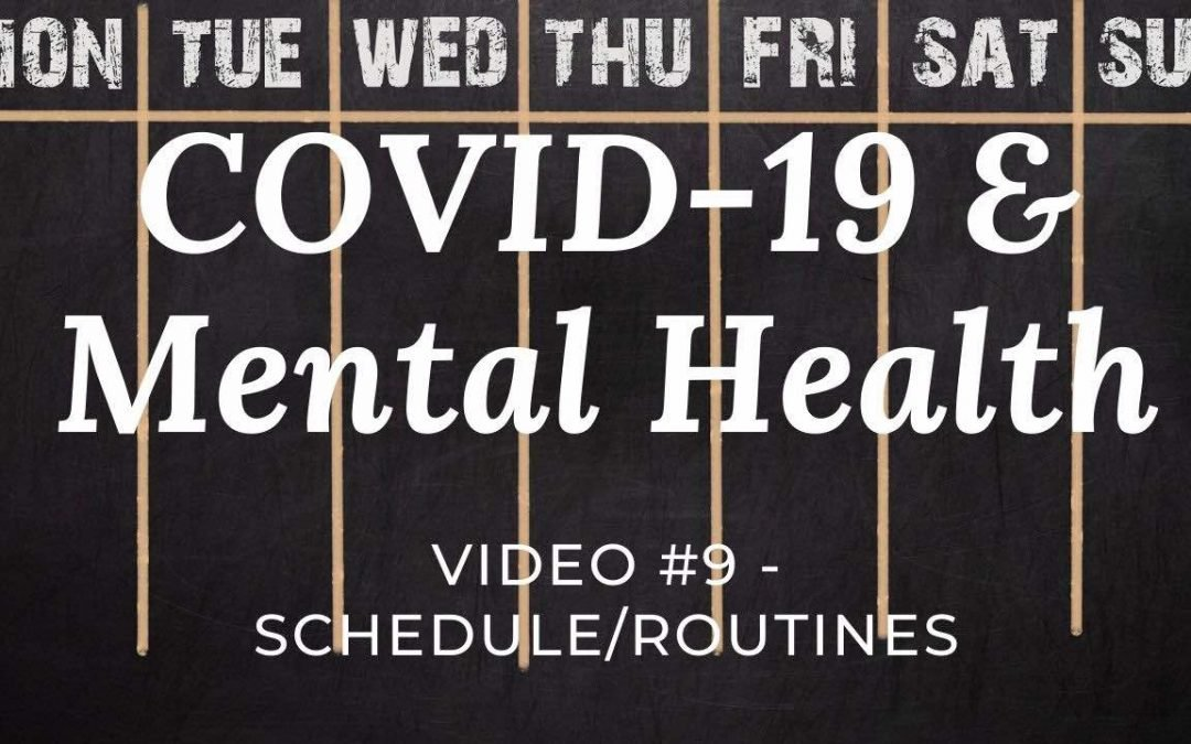 COVID-19 & Mental Health: Video #9 – Schedule/Routines
