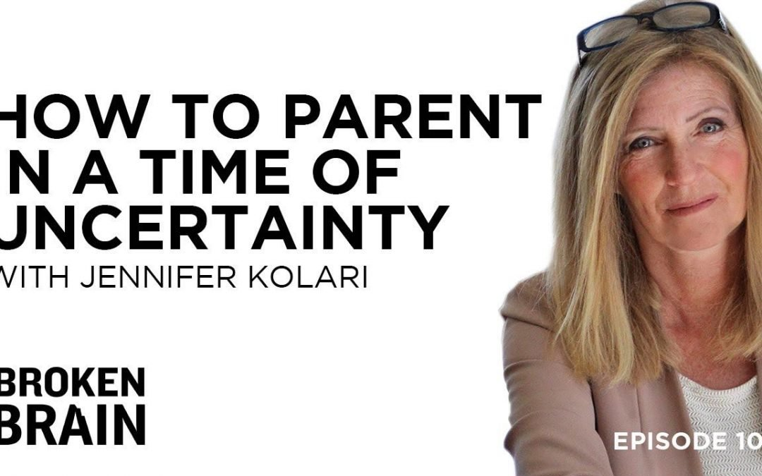 How to Parent in a Time of Uncertainty with Jennifer Kolari