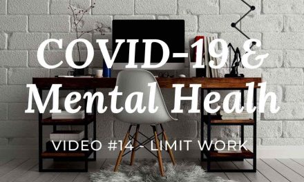 COVID-19 & Mental Health: Video #14 – Limit Work day