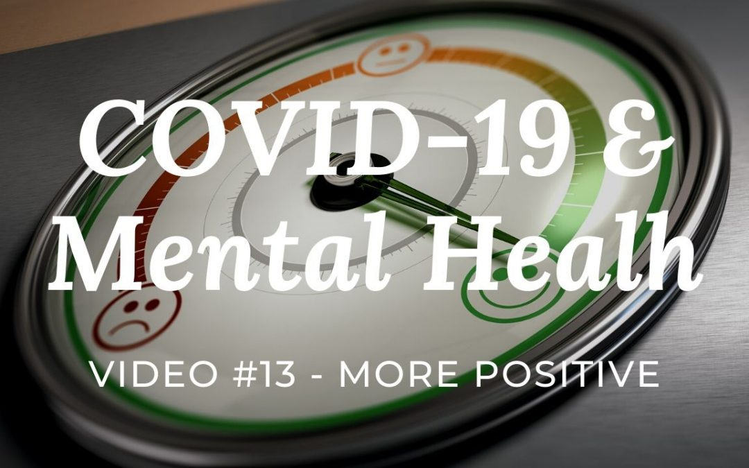 COVID-19 & Mental Health: Video #13 – More Positive