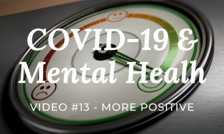 COVID-19 & Mental Health: Video #13 – More Positive