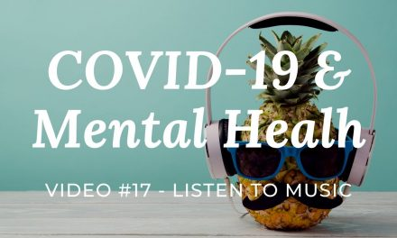 COVID-19 & Mental Health: Video #17 – Listen to Music