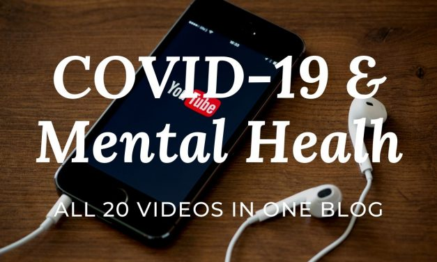 All 20 videos in one blog – COVID-19 and Mental Health