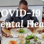 COVID-19 & Mental Health: Video #19 – Family Dinners