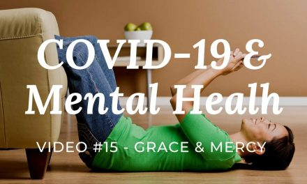 COVID-19 & Mental Health: Video #15 – Give yourself grace & mercy