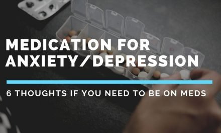 Medications for Mental Health – 6 important thoughts if you need to be on meds