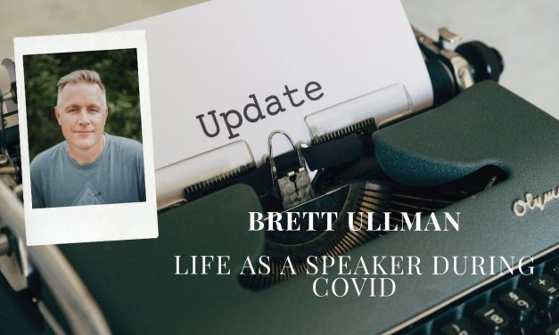 Brett Ullman Update: life as a speaker during Covid