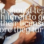 You should teach children to get their license before they turn 18 | Parenting Tip
