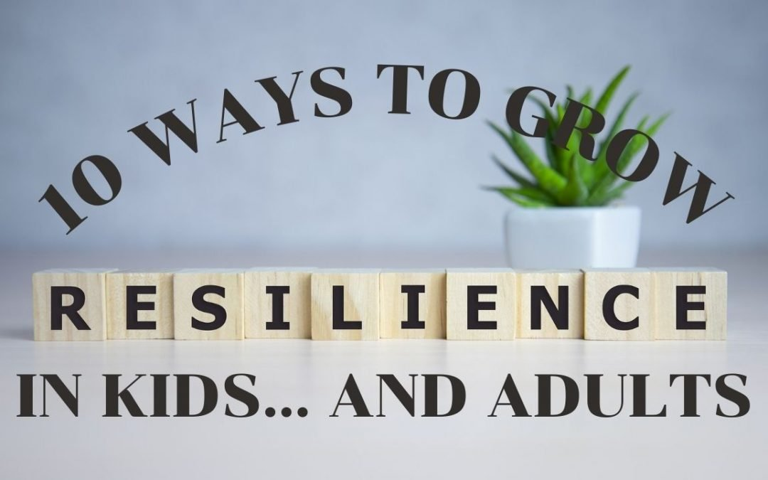 10 ways to grow resilience in kids … and adults | Parenting Tips