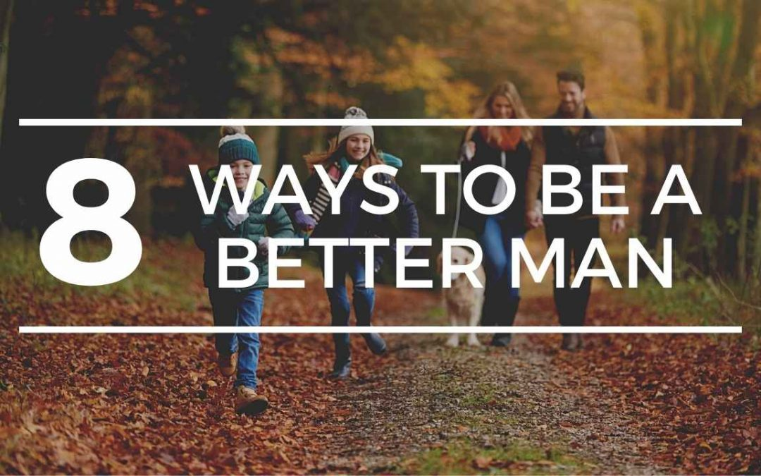8 Ways to be a better man