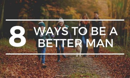 Wondering how to be a better man? 8 Ways to be a better man