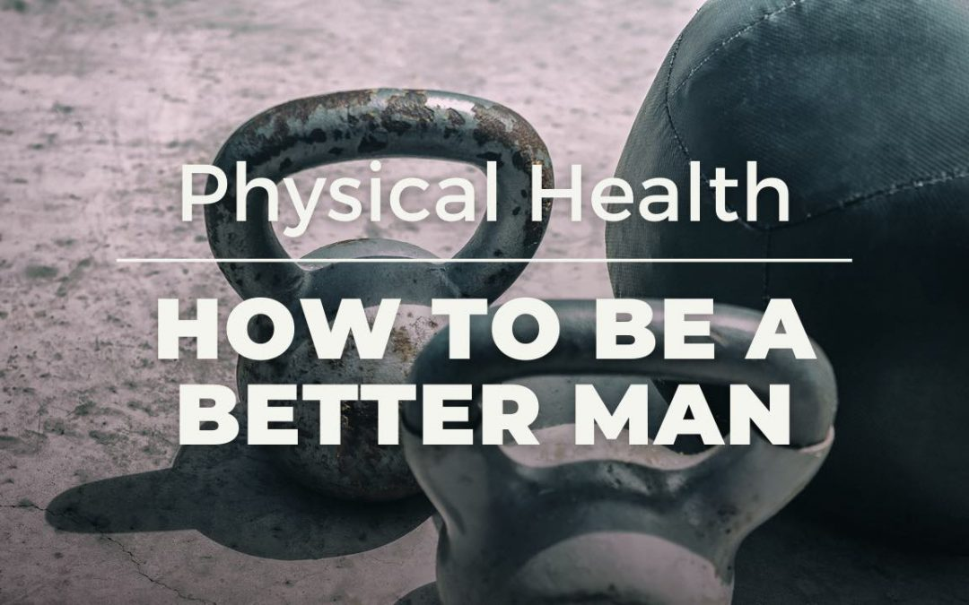 How to be a better man: physical health