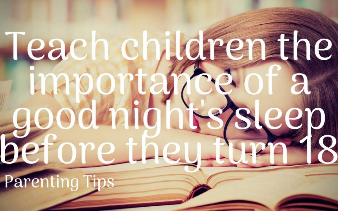 You should teach children the importance of a good night' sleep before they turn 18