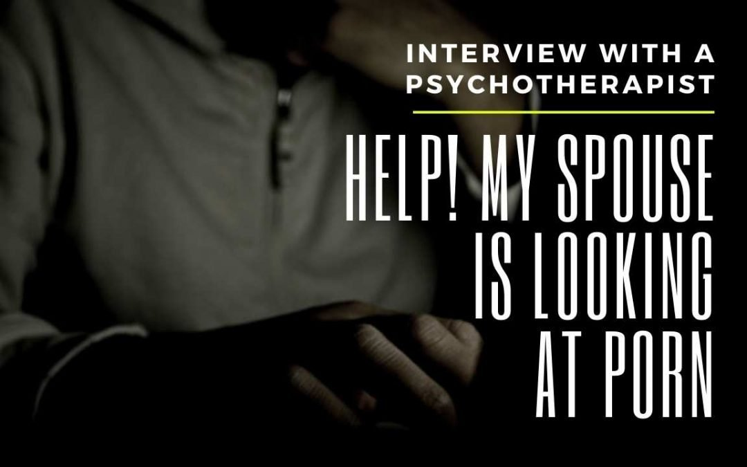 Help! My spouse is watching porn | Interview with a Psychotherapist