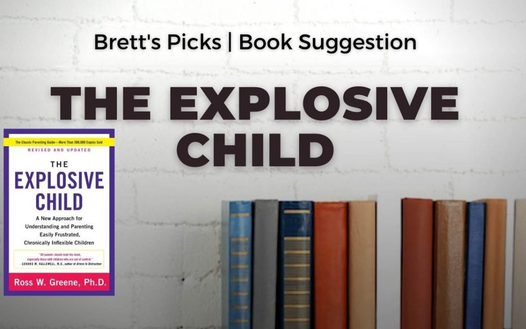 Ross Greene: The Explosive Child | Brett's Picks | book recommendations