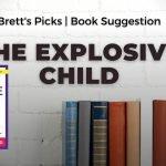 Ross Greene: The Explosive Child | Brett's Picks | Parenting book suggestion