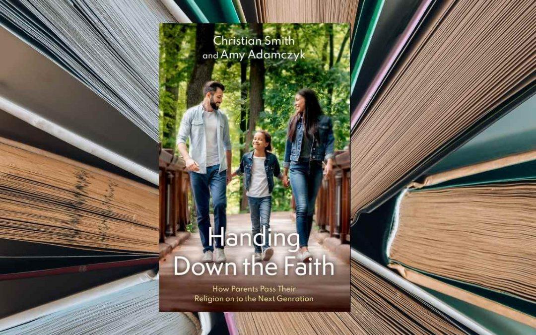 Handing Down the Faith | Christian Smith & Amy Adamczyk | BRETT'S PICKS