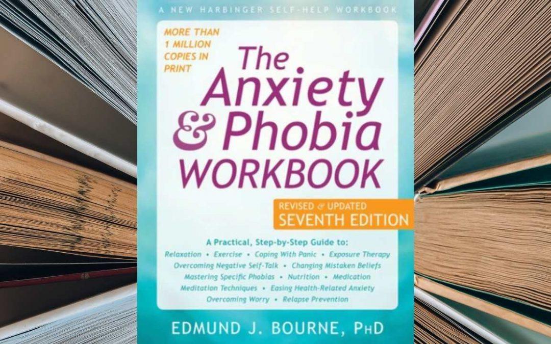 The Anxiety and Phobia Workbook   Edmund Bourne   Brett's Picks