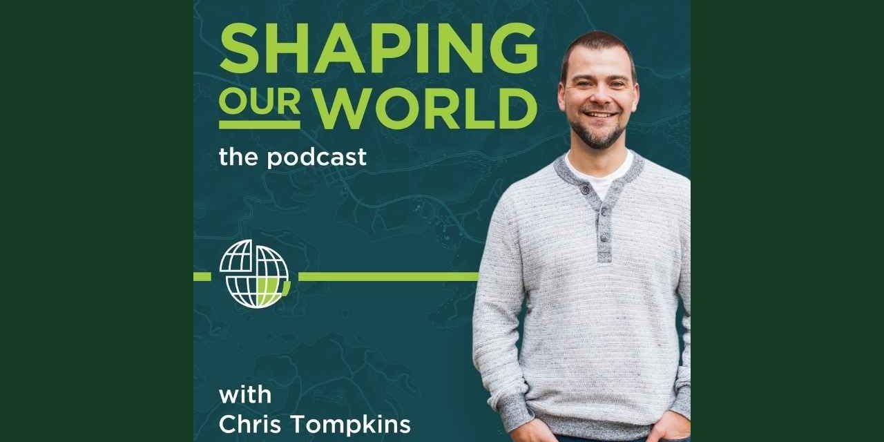 Shaping our world podcast | Chris Thompkins