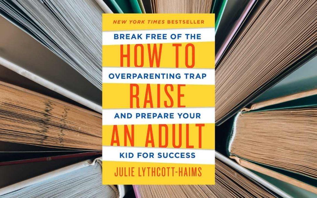 How to Raise an adult | Julie Lythcott-Haims | BRETT'S PICKs | top parenting book