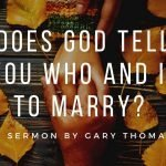Does God Tell You Who and If to Marry? | Gary Thomas | Great Dating Advice